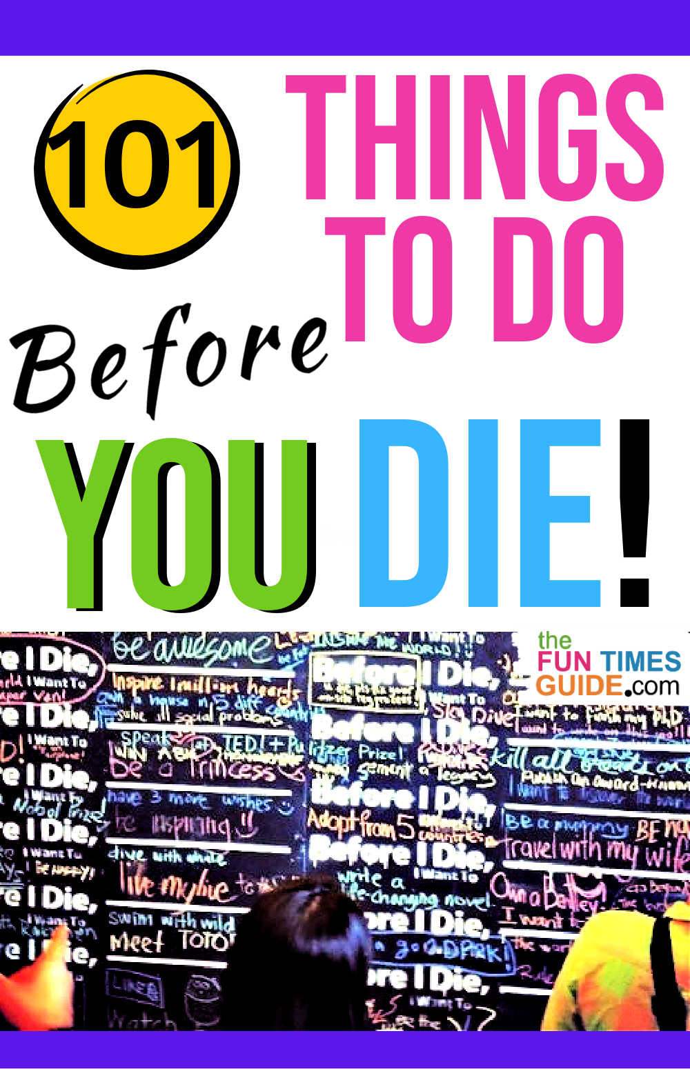 101 Fun Things To Do Before You Die (...Add These To Your Bucket List!)